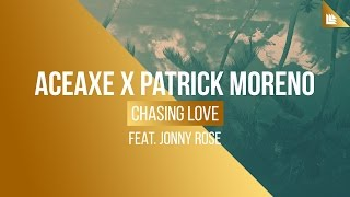 Aceaxe x Patrick Moreno feat. Jonny Rose - Chasing Love (Downtempo Version)
