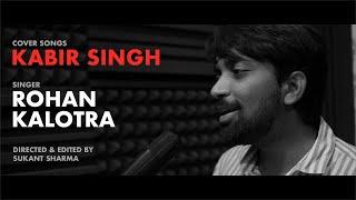 Kabir Singh - Mere Sohneya, Tera Ban Jaunga & Pehla Pyaar (Cover by Rohan Kalotra)