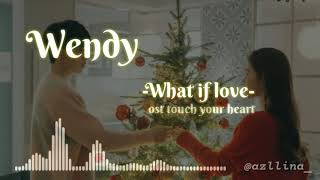 Download lagu Wendy (웬디) - Whay if Love. Ost Touch Your Heart (진신이 닿다) part 3/hangul lyric/easy lyric/terjemahan. MP3