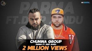 CHUNWA GROUP (Full Song) Parma Ft Deep Jandu | Latest Punjabi Songs 2017