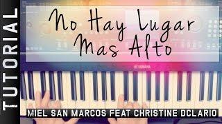 No Hay Lugar Mas Alto - Miel San Marcos Feat Christine D´Clario - Tutorial De Piano