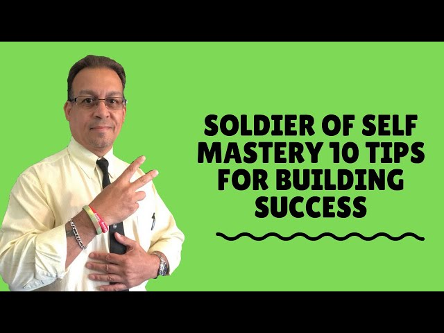 Soldier of Self Mastery 10 Tips For building SUCCESS