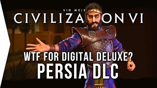 Civilization VI ► Persia DLC in Civ 6 - But WTF for Digital Deluxe Owners?