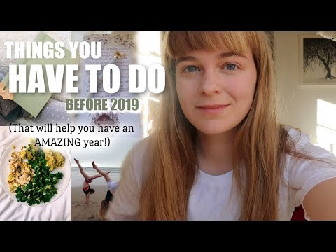 14 Things You HAVE TO DO Before 2019 || Have the Best Year Yet...