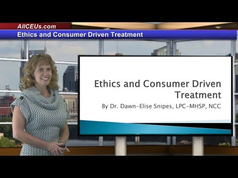 Ethics and Consumer Driven Treatment for Counseling CEUs for LPC and LMHC