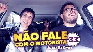 João Blümel - Não Fale Com O Motorista #33