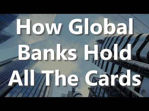 How Global Banks Hold All The Cards