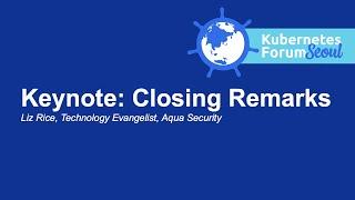 Keynote: Closing Remarks - Liz Rice, Technology Evangelist, Aqua Security