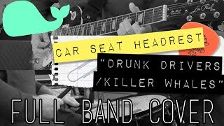 Drunk Drivers/Killer Whales Full Band Cover - Car Seat Headrest