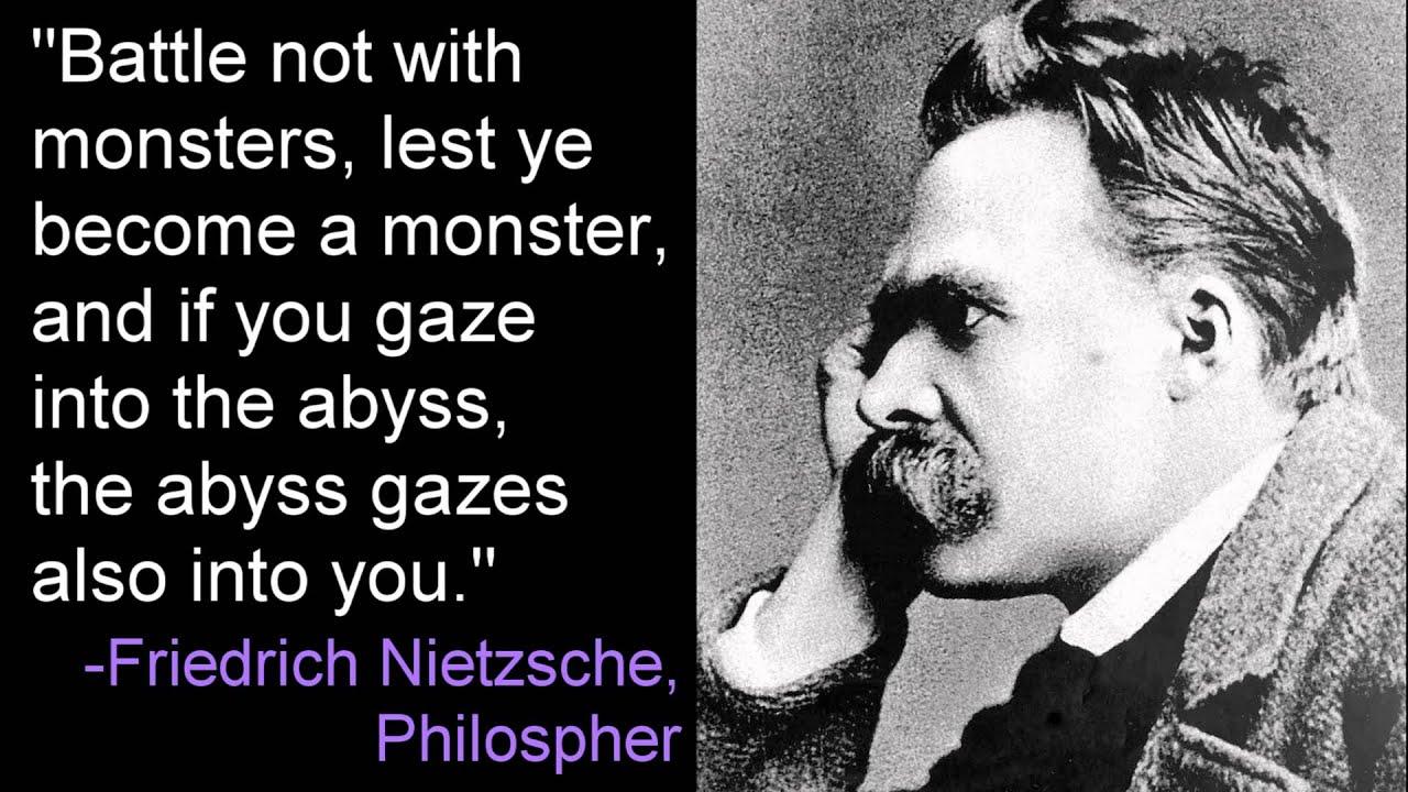 Nietzsche Quotes: Gaze Into The Abyss -Friedrich Nietzsche