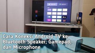 cara koneksi android tv ke bluetooth speaker, gamepad, mic