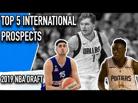 TOP FIVE International Prospects in the 2019 NBA DRAFT