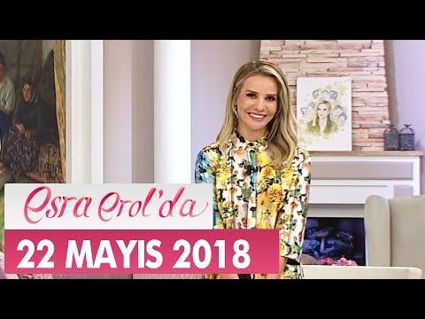 Esra Erol'da 22 Mayıs 2018 Salı - Tek Parça