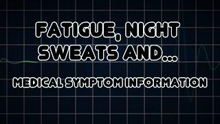 Fatigue, Night Sweats and Weight loss (Medical Symptom)
