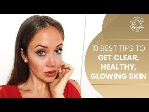 10 BEST TIPS TO GET CLEAR, HEALTHY, GLOWING SKIN | Beautiful Natural Skin Care Routine