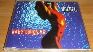 Rachel - Baby Touch Me (Radio Edit)