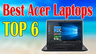 Top 6 Best Acer Laptops for Your Home and Office Work