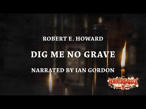 """""""Dig Me No Grave"""" by Robert E. Howard (Narrated by Ian Gordon)"""