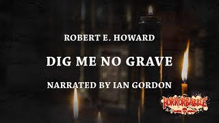 """""""Dig Me No Grave"""" by Robert E. Howard (By HorrorBabble)"""