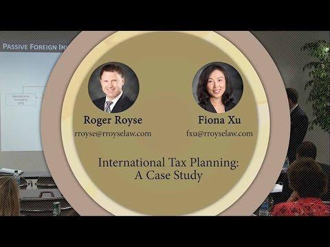 International Tax Planning (Case Study) - Fiona Xu & Roger Royse - Royse Law Tax Camp 2016