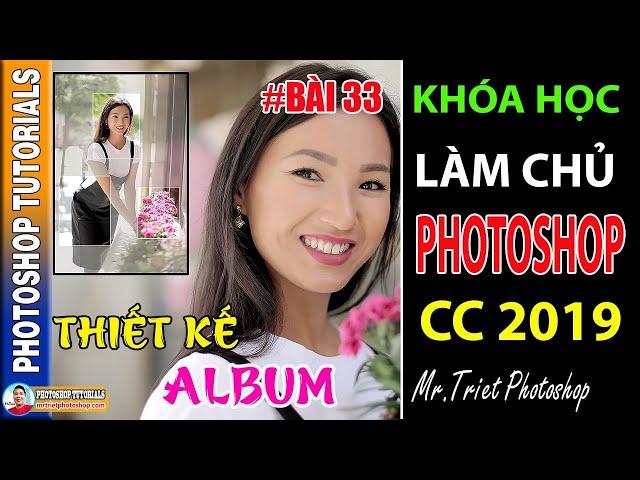 Bài 33: Hướng Dẫn Thiết Kế Album 🔴 Làm Chủ Photoshop CC 2019