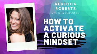 Rebecca Roberts - How to Activate a Curious Mindset