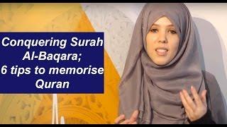 Conquering Surah Al-Baqara; 6 tips to memorise Quran  | Halimah Kurghali