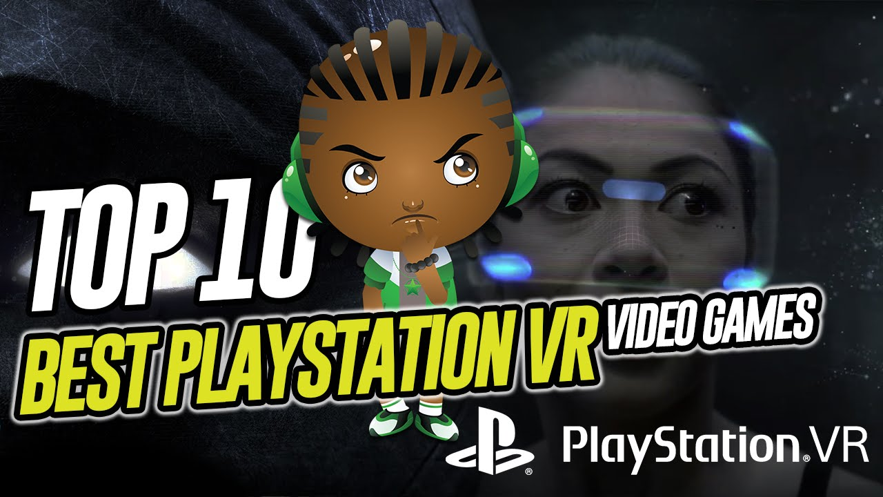 Top 10 Must Have Playstation Vr Games Top 10 Best