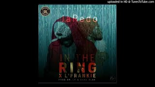 JaRedo Ft. L'Frankie - In The Ring (NEW MUSIC 2018)