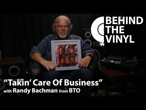 "Behind The Vinyl: ""Takin' Care Of Business"" with Randy Bachman from Bachman-Turner Overdrive"