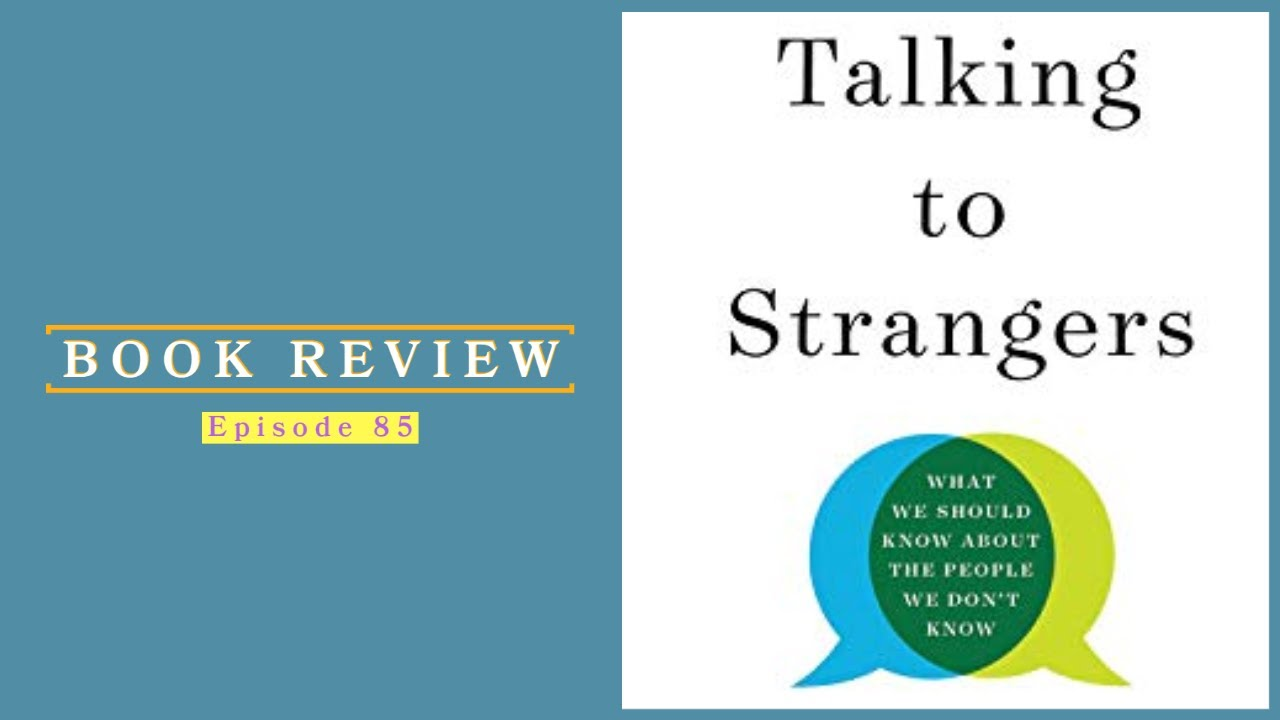 85| Book Review: Talking To Strangers By Malcolm Gladwell 1