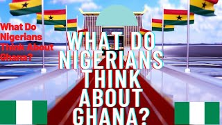 What Do Nigerians Think About Ghana And Ghanaian