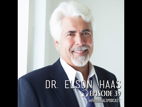 The Food Heals Podcast #39 How to Reverse Chronic Disease Naturally with Dr. Elson Haas
