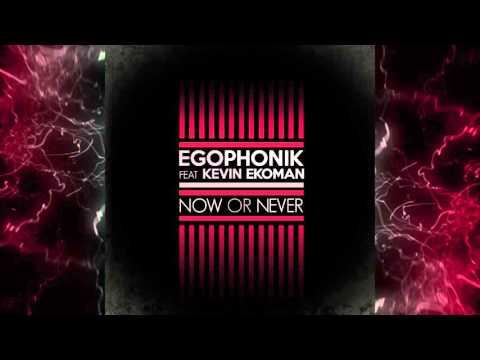 Egophonik feat Kevin Ekoman - Now or Never