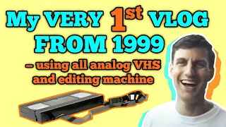 My VERY 1ST VLOG FROM 1999 — using all analog VHS and editing machine