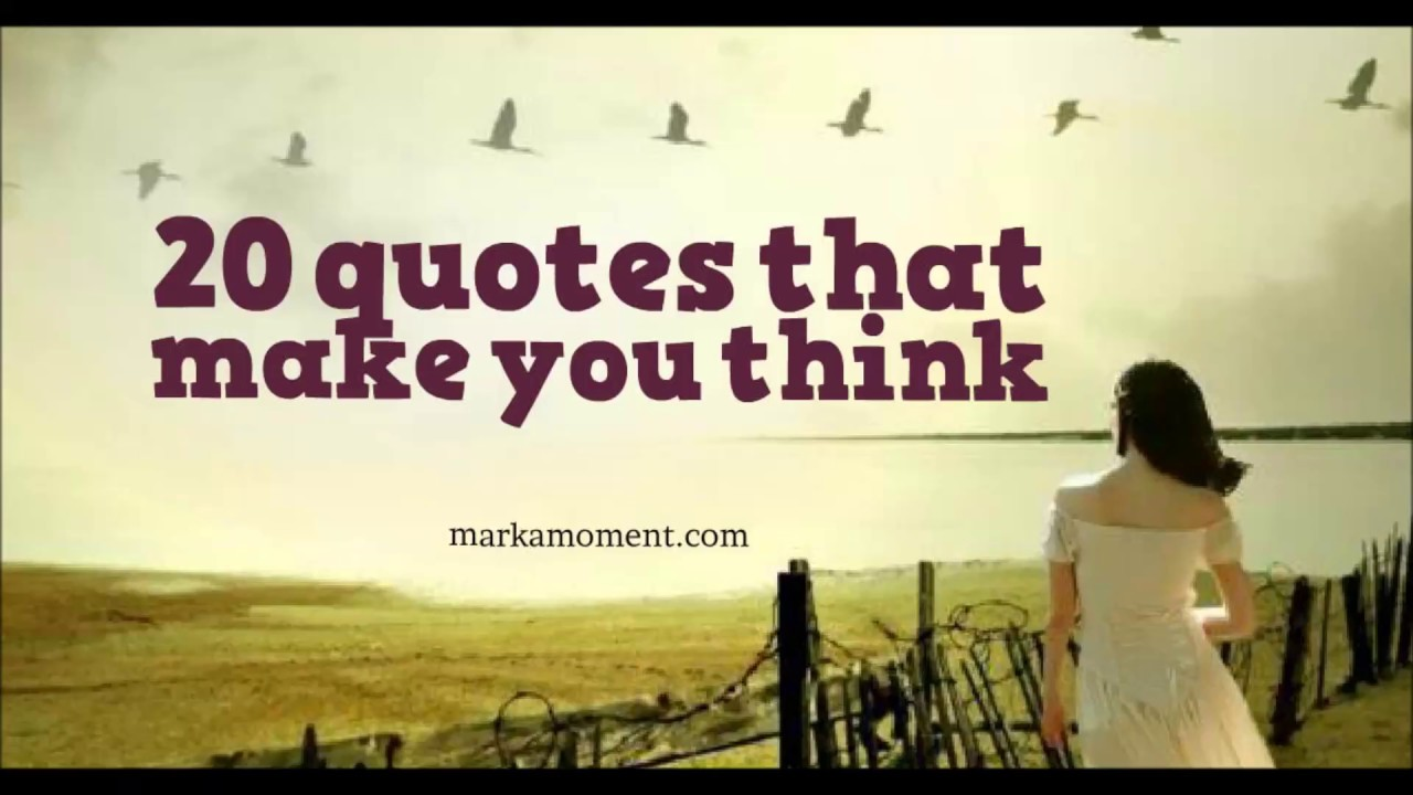 Quotes To Make You Think 20 Quotes To Make You Think  Youtube