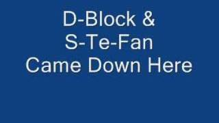 D-Block & S-Te-Fan - Came Down Here