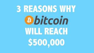 3 Reasons Why Bitcoin Will Reach $500,000
