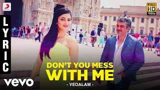 Vedalam - Don't You Mess With Me Lyric | Ajith Kumar, Shruti Haasan | Anirudh