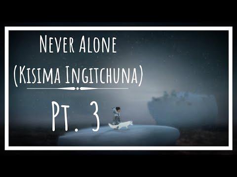 Never Alone (Kisima Ingitchuna) Pt. 3  
