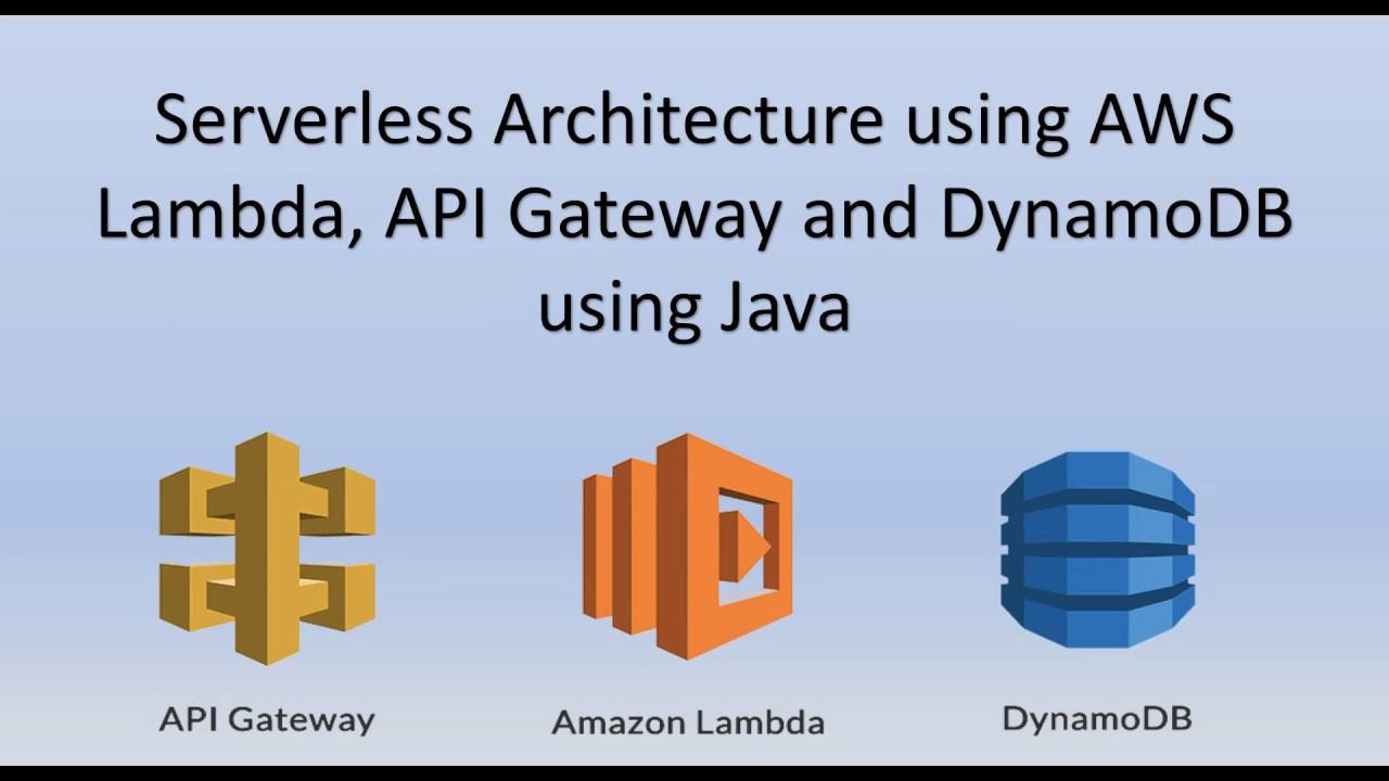 Serverless Architecture using AWS Lambda, API Gateway and DynamoDB using  Java