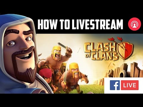 How To Live Stream Clash Of Clans Gameplay On Facebook / YouTube / Twitch
