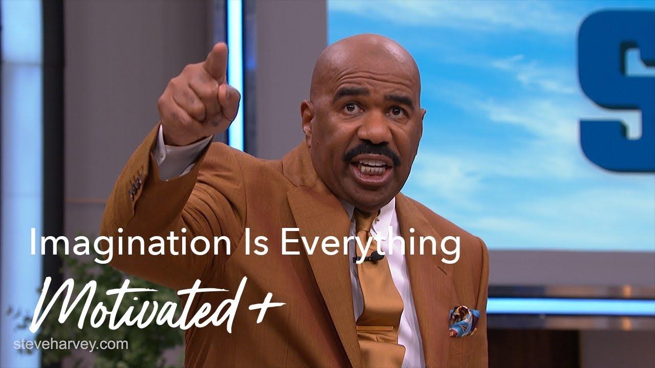 Imagination Is Everything Motivated Steve Harvey
