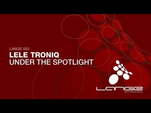 Lele Troniq - Under The Spotlight (Original Mix)