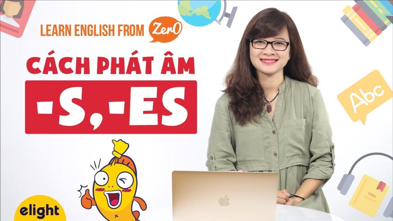 [Elight] Cách phát âm đuôi -s, -es trong tiếng Anh [Learn English from Zer0]