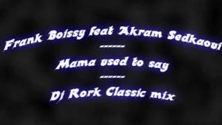 Frank Boissy feat Akram Sedkaoui - Mama used to say (Dj Rork classic mix)