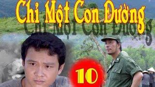 Chỉ Một Con Đường | Tập 10 || Phim Bộ Chiến Tranh Việt Nam Hay Mới Nhất 2017