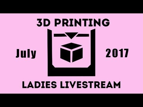Ladies of 3d printing Livestream!