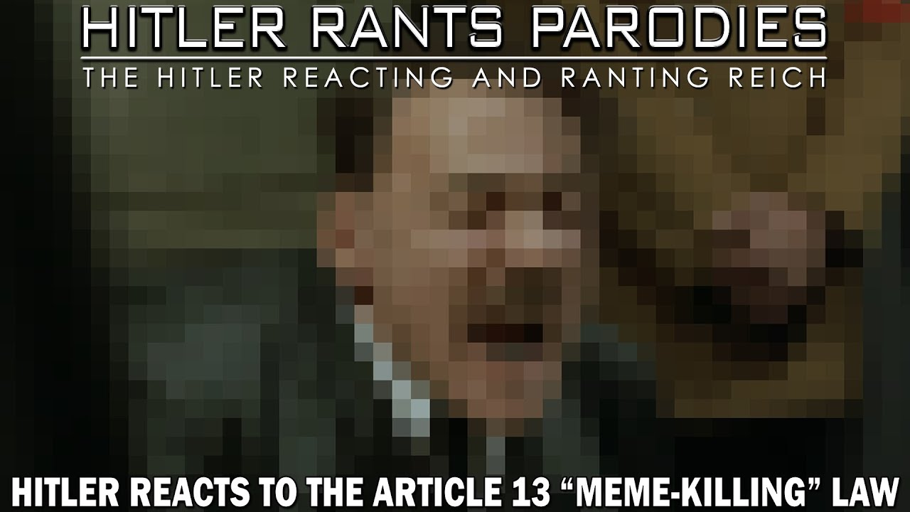 Hitler reacts to the Article 13 meme-killing law being passed