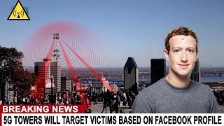 BREAKING: 5G DEATH TOWERS WILL TARGET VICTIMS BASED ON THEIR FACEBOOK PROFILES